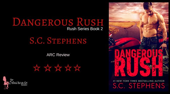 Title: Dangerous Rush Series: Rush #2 Author: S.C. Stephens Genre: Romance | Angst Exp. Publication Date: June 13, 2017 My Rating: ✮✮✮✮✮ Synopsis: Feeling the rush comes with a price… Mackenz…