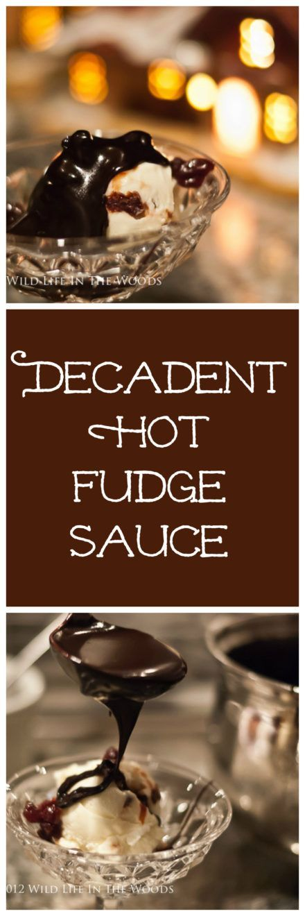 Decadent Hot Fudge Sauce: the best chocolate sauce I have ever had.