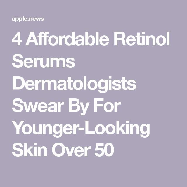 4 Affordable Retinol Serums Dermatologists Swear By For Younger-Looking Skin Over 50 — SHEfinds