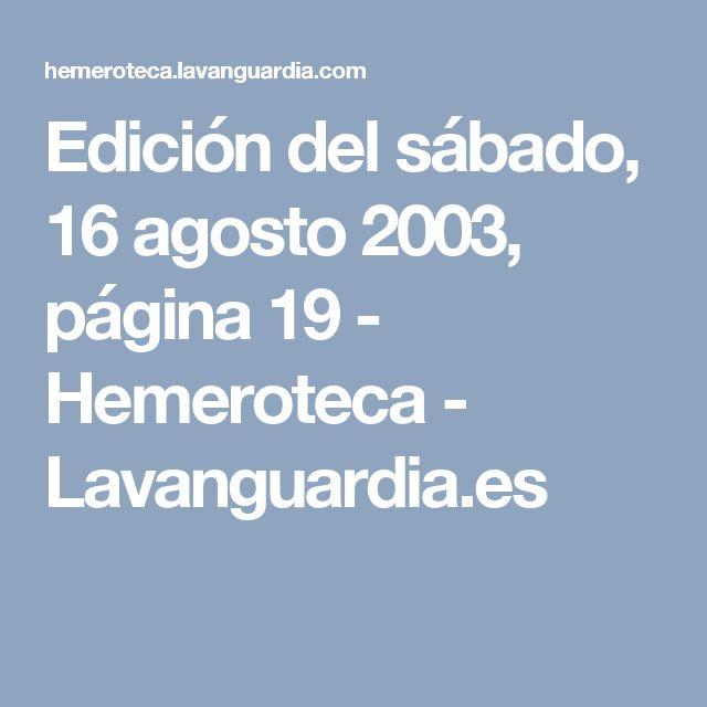 Edición del sábado, 16 agosto 2003, página 19 - Hemeroteca - Lavanguardia.es