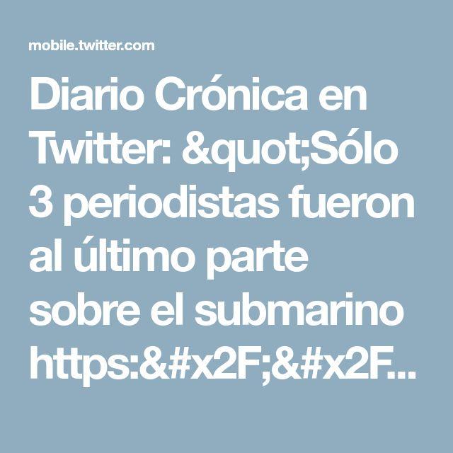 """Diario Crónica en Twitter: """"Sólo 3 periodistas fueron al último parte sobre el submarino https://t.co/KMX6QcB8SC #CómoPuedeSer? #CrónicaNoOlvida #Los44HéroesEstánPresentes #TodavíaSiguenBuscandoAlARASanJuan #LeéLaNuevaInformación https://t.co/g3GfmRRaDr"""""""