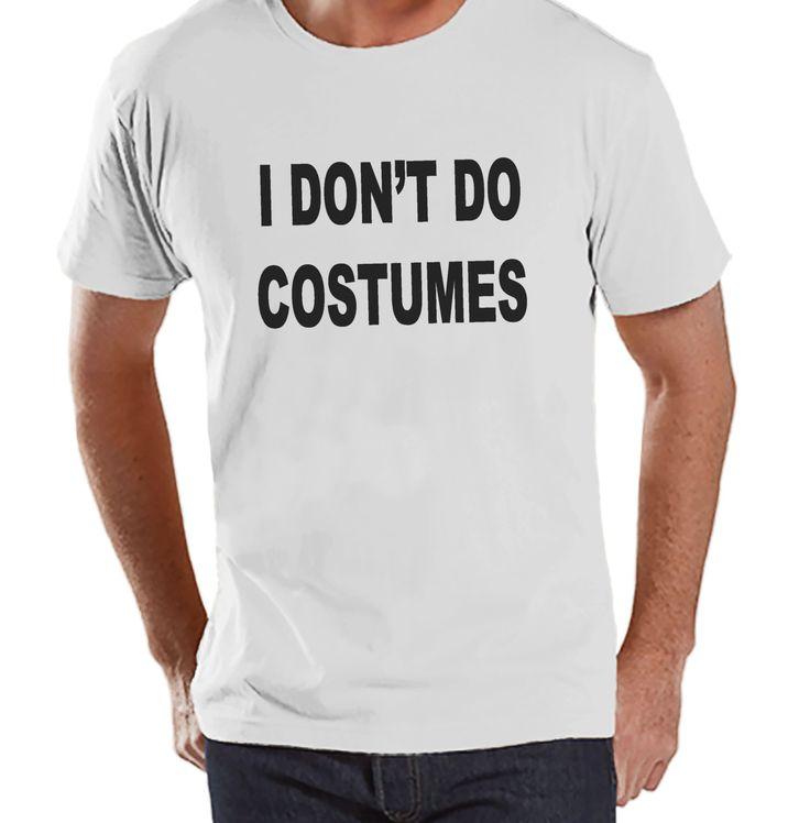 I Don't Do Costumes - Adult Halloween Costumes - Funny Mens Shirt - Mens Costume Tshirt - Mens White T-shirt - Mens Happy Halloween Shirt