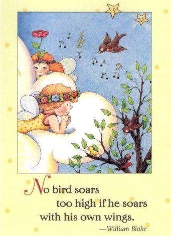 Nenhum pássaro pode voar alto, se não voar com suas próprias asas.Mary Engelbreit