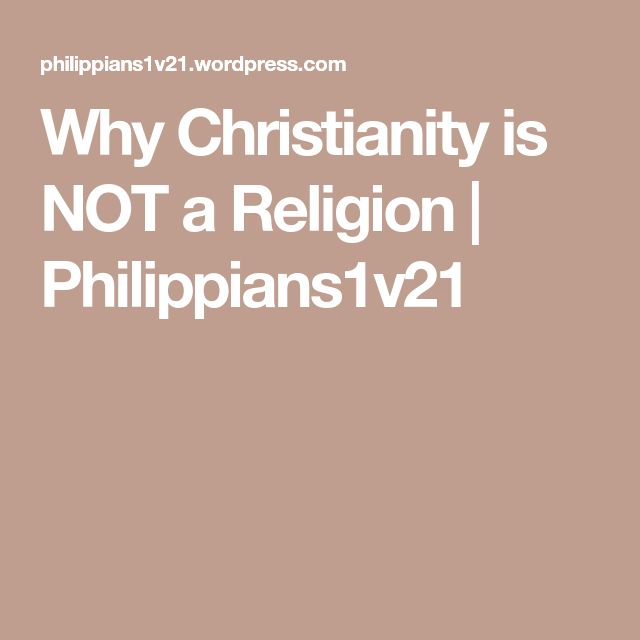 Why Christianity is NOT a Religion | Philippians1v21