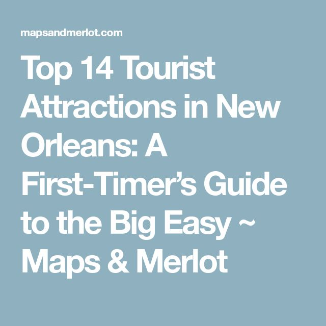 Top 14 Tourist Attractions in New Orleans: A First-Timer's Guide to the Big Easy ~ Maps & Merlot