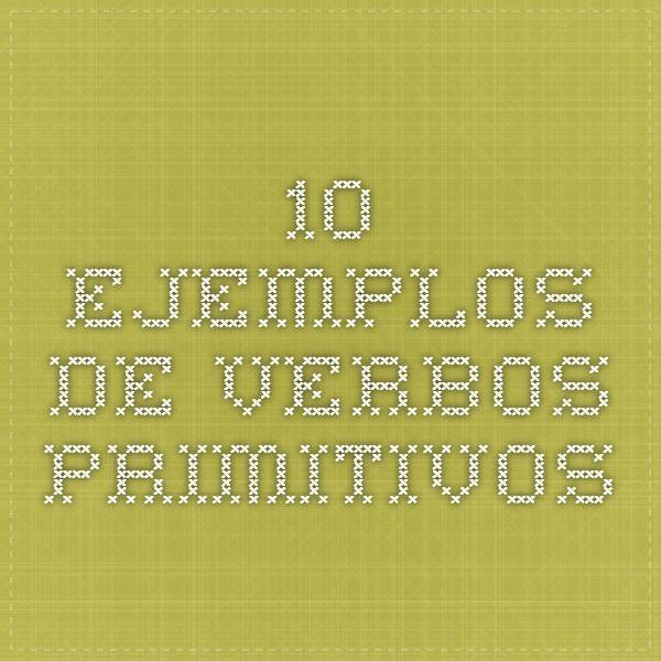 10 Ejemplos de Verbos Primitivos
