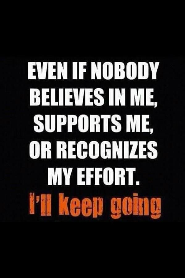 Even If Nobody Believes In Me, Supports Me Or Recognizes My Effort. I Will