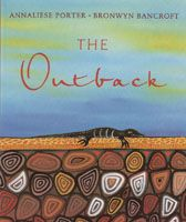 The Outback  written by Annaliese Porter and illiustrated by Bronwyn Bancroft  Annaliese Porter captures the Australian Outback in all its moods in this moving bush ballad about the country's vast interior.  Written when she was only 8 years old, THE OUTBACK brings together a gifted writer and one of Australia's most celebrated artist, Bronwyn Bancroft  softcovered:  14 pages PRICE:  $20.00 OR 2 for $38.00
