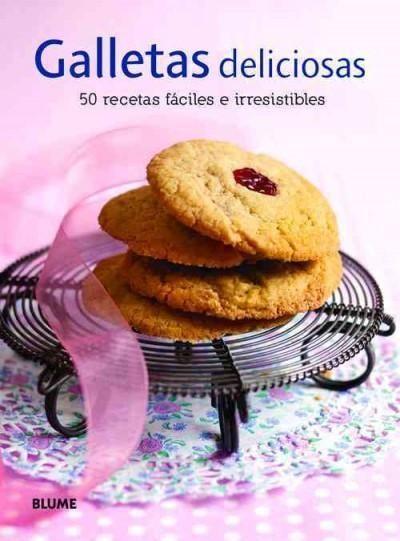 Galletas deliciosas / Delicious Cookies: 50 recetas faciles e irresistibles / 50 Easy and Irresitible Recipes