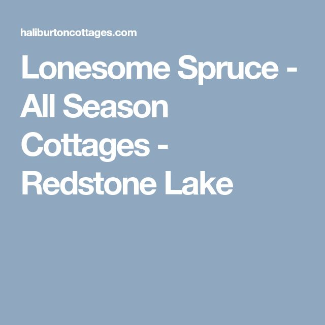 Lonesome Spruce - All Season Cottages - Redstone Lake