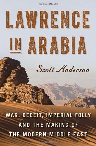 Lawrence in Arabia: War, Deceit, Imperial Folly and the Making of the Modern Middle East by Scott Anderson,http://www.amazon.com/dp/038553292X/ref=cm_sw_r_pi_dp_OxAptb0ZD8TA052N