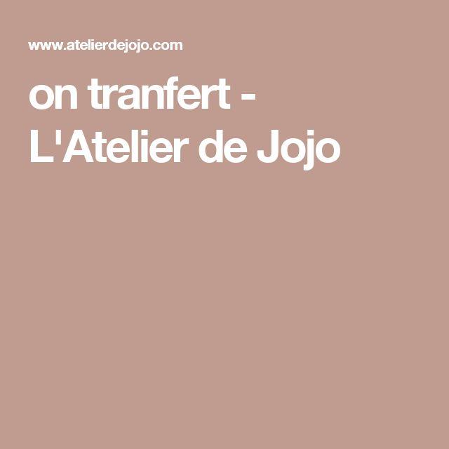 on tranfert - L'Atelier de Jojo