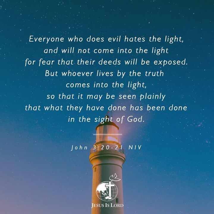 VERSE OF THE DAY  Everyone who does evil hates the light, and will not come into the light for fear that their deeds will be exposed. But whoever lives by the truth comes into the light, so that it may be seen plainly that what they have done has been done in the sight of God. John 3:20-21 NIV #votd #verseoftheday #JIL #Jesus #JesusIsLord #JILchurch #JILworldwide #JIL37ExaltingJesus