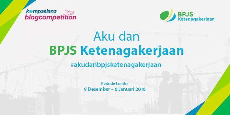 """Pemenang Periode II Blog Competition """"Aku dan BPJS Ketenagakerjaan"""" [Ekonomi]"""