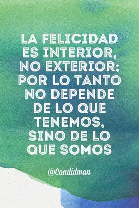 """""""La #Felicidad es interior, no exterior; por lo tanto no depende de lo que tenemos, sino de lo que somos"""". @candidman #Frases #Motivacion"""