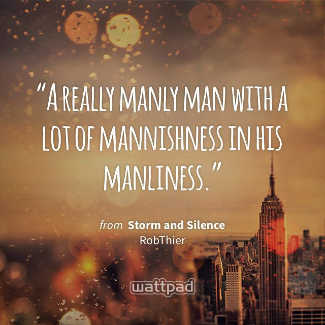 """""""A really manly man with a lot of mannishness in his manliness."""" - from Storm and Silence (on Wattpad) https://www.wattpad.com/133407258?utm_source=ios&utm_medium=pinterest&utm_content=share_quote&wp_page=quote&wp_uname=Soft_Words&wp_originator=kZSLveWQ8yPqs7bRiZSUBkK8tLXlJASkFdJBEt8Ym%2FRoB7VMS6b%2B4gBYVFqTvl7ovRsuEJApICKue77vNOB%2FoQ%2FmVcoS3lCvQryDCjcmpYbYXNoQ1hkmJA%2B1beiUvf5O #quote #wattpad"""