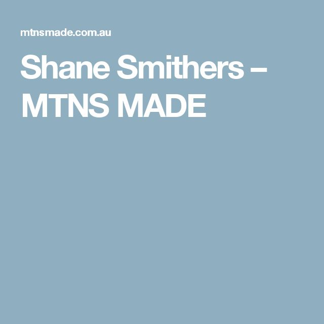 Shane Smithers – MTNS MADE