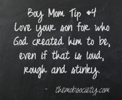 Love your son for who God created him to be, even if that is loud, rough and stinky --themobsociety.com