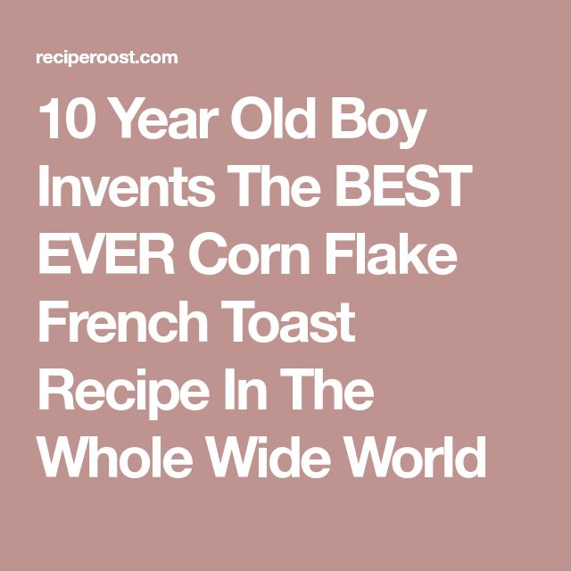 10 Year Old Boy Invents The BEST EVER Corn Flake French Toast Recipe In The Whole Wide World