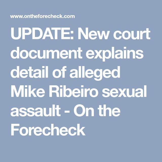 UPDATE: New court document explains detail of alleged Mike Ribeiro sexual assault - On the Forecheck