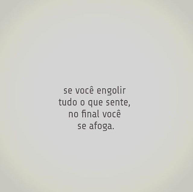Se você engolir tudo o que sente, no final você se afoga. #frases