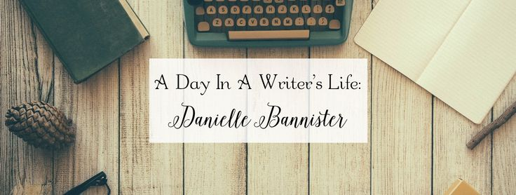 A Day In The Writer's Life: Danielle Bannister