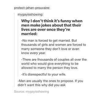 also can you imagine how much that could hurt your wife/fiancee's feelings? one minute you're proposing, wanting to spend the rest of your life with them, and next you're acting like they're such a burden. not cool m8s
