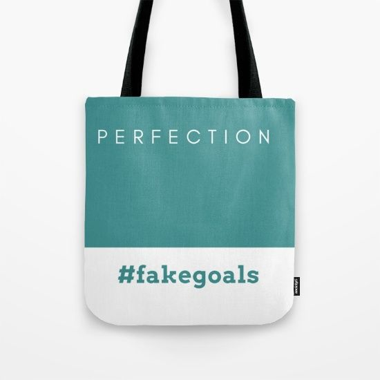 perfection is a tote! #Society6 #fake #goals