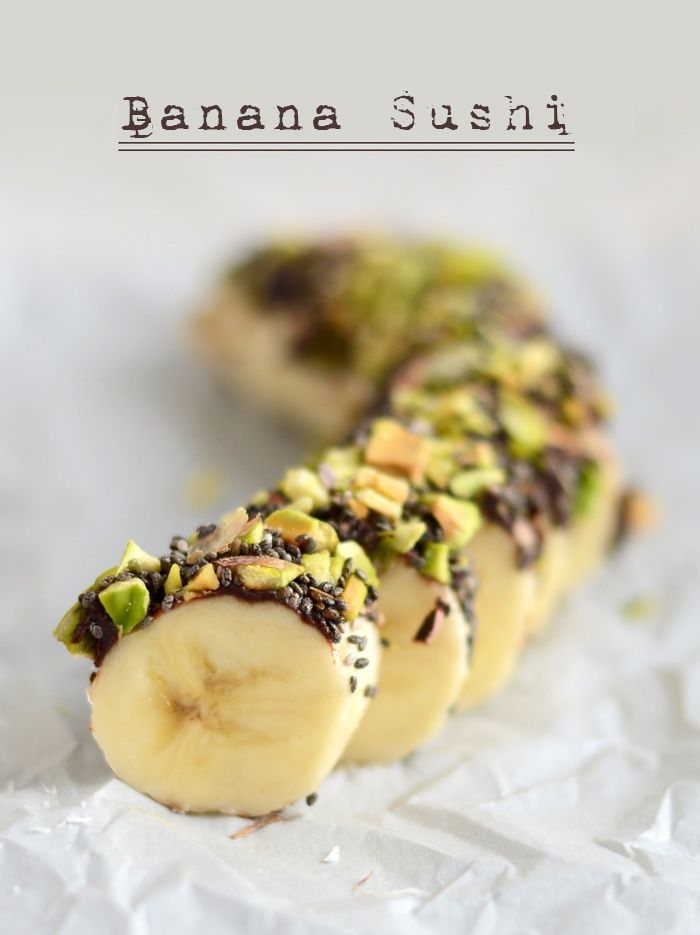 Banana Sushi --- Banana topped with a nut (or seed) butter & topped with chopped nuts, seeds, cacao nibs, and/or shredded coconut.