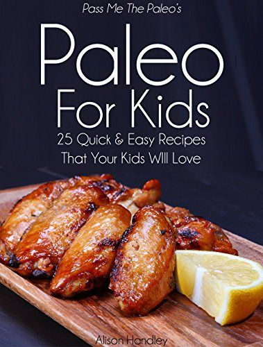 Pass Me The Paleo's Paleo For Kids: 25 Quick and Easy Recipes That Your Kids Will Love! (Diet, Cookbook. Beginners, Athlete, Breakfast, Lunch, Dinner, ... free, low carb, low carbohydrate Book 12) - http://sleepychef.com/pass-me-the-paleos-paleo-for-kids-25-quick-and-easy-recipes-that-your-kids-will-love-diet-cookbook-beginners-athlete-breakfast-lunch-dinner-free-low-carb-low-carbohydrate-book-12/