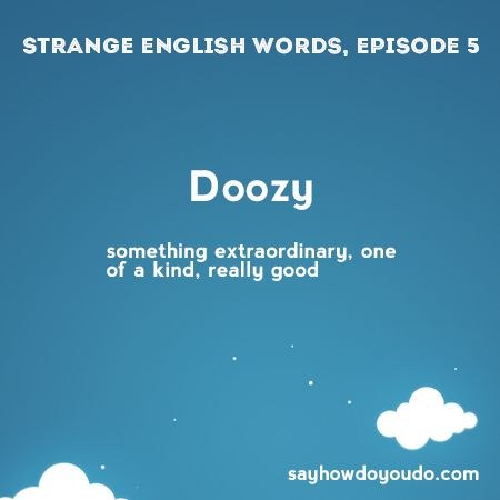 Doozy - something extraordinary, one of a kind, really good. #esl #elt