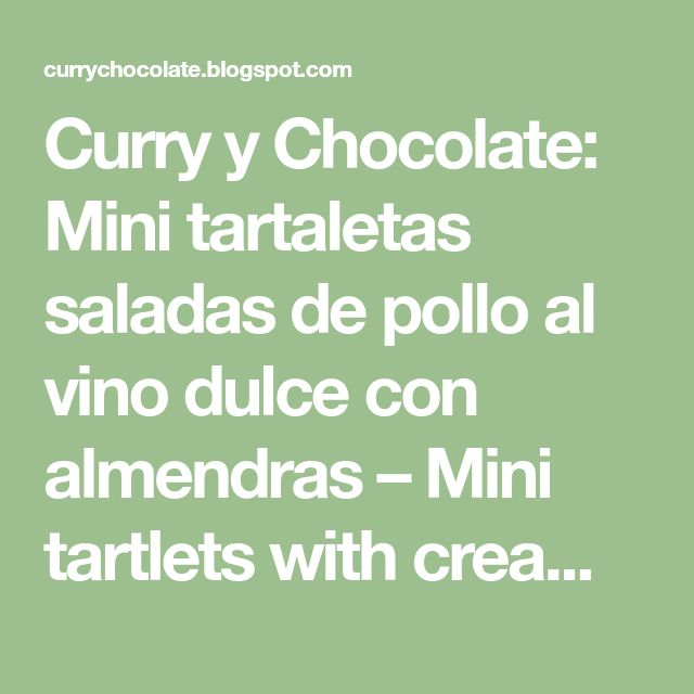 Curry y Chocolate: Mini tartaletas saladas de pollo al vino dulce con almendras – Mini tartlets with creamy chicken