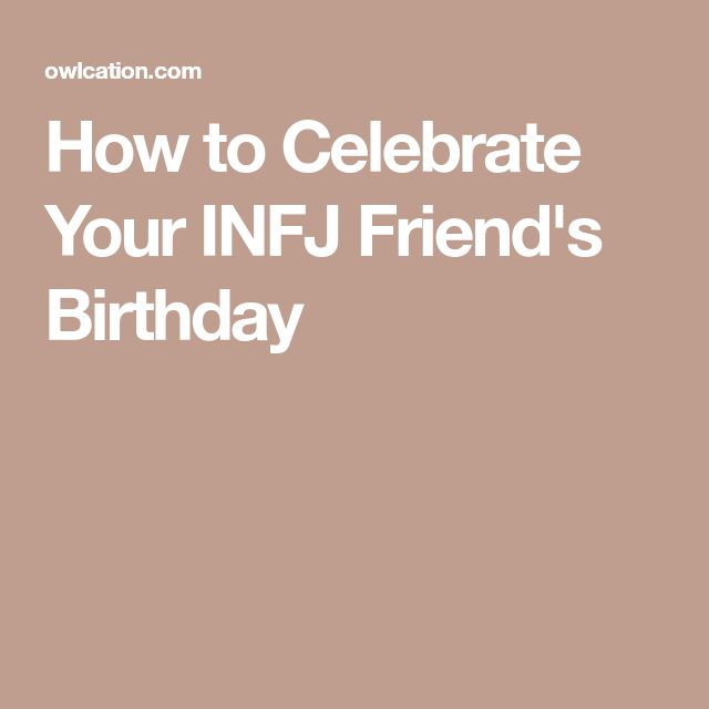 How to Celebrate Your INFJ Friend's Birthday