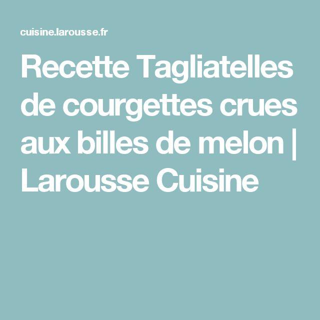 Recette Tagliatelles de courgettes crues aux billes de melon | Larousse Cuisine