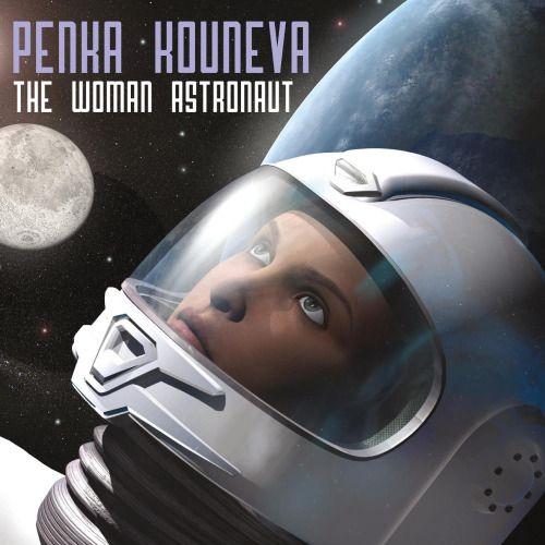 THE WOMAN ASTRONAUT - Original Concept Album, Composed by Penka Kouneva