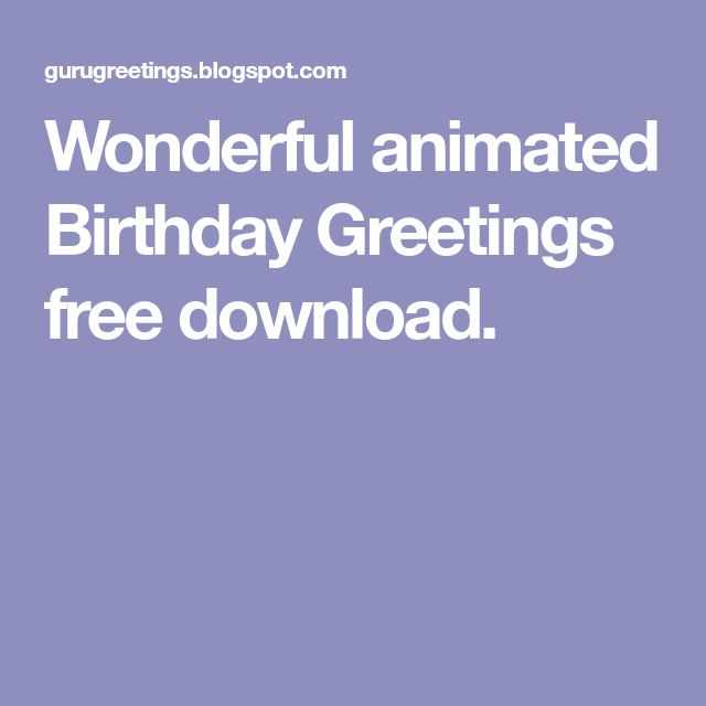 Wonderful animated Birthday Greetings free download.