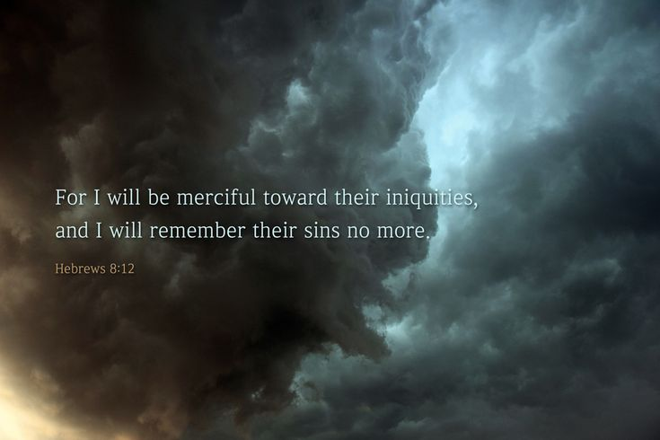 [Hebrews 8:12 ESV] For I will be merciful toward their iniquities, and I will remember their sins no more.