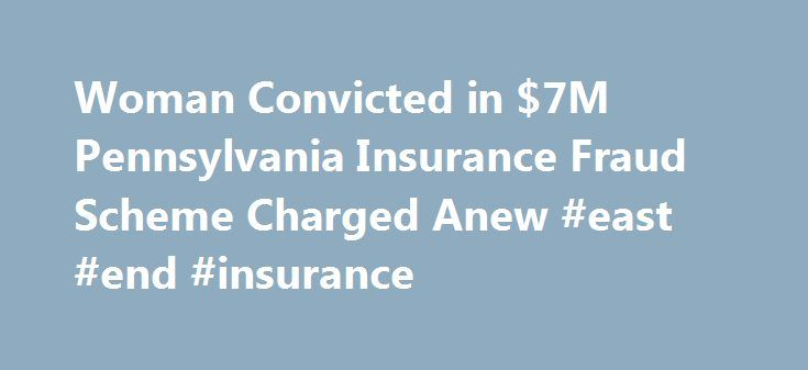 Woman Convicted in $7M Pennsylvania Insurance Fraud Scheme Charged Anew #east #end #insurance http://australia.nef2.com/woman-convicted-in-7m-pennsylvania-insurance-fraud-scheme-charged-anew-east-end-insurance/  # Woman Convicted in $7M Pennsylvania Insurance Fraud Scheme Charged Anew A woman who spent more than seven years in prison for a $7 million insurance fraud and the unrelated death of a patient at her now-defunct Pennsylvania nursing home is in trouble with the law again. This time…
