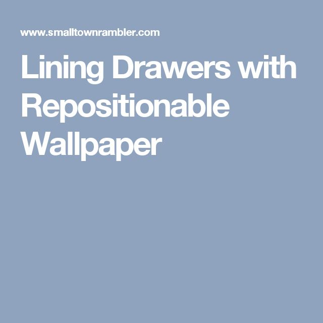 Lining Drawers with Repositionable Wallpaper
