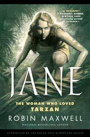 Jane: The Woman Who Loved Tarzan by Robin Maxwell