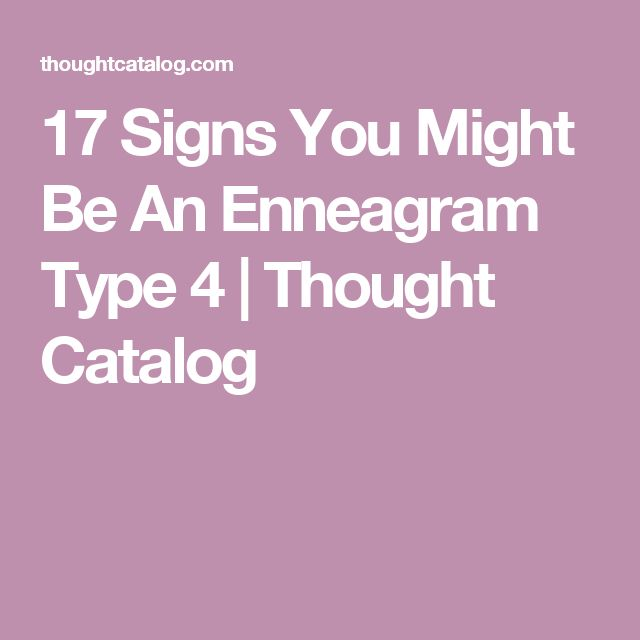 17 Signs You Might Be An Enneagram Type 4   Thought Catalog