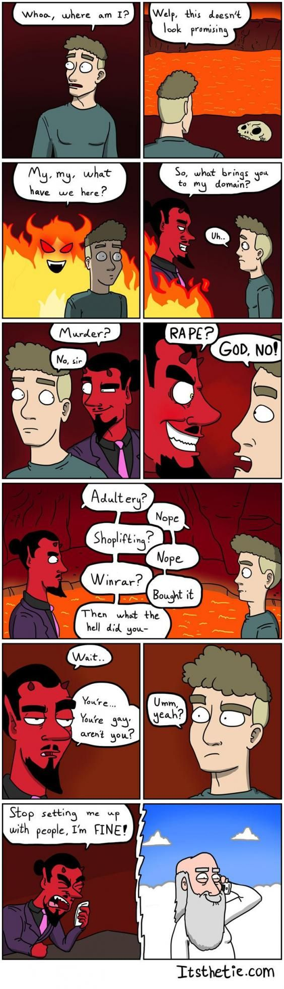People are loving this comic strip about a gay man who arrives inhell thanks to its sweet subversion ofthe more traditionalstrains of Christianity. The comic, which came out in October 2015, was part of a series called Adventures of God,featuringprotagonists God, Jesus and Satan. In this episode, it turns out that the gay man is in hell because God wants to set Satan up with a new boyfriend.