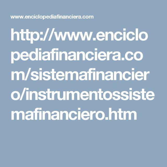 http://www.enciclopediafinanciera.com/sistemafinanciero/instrumentossistemafinanciero.htm