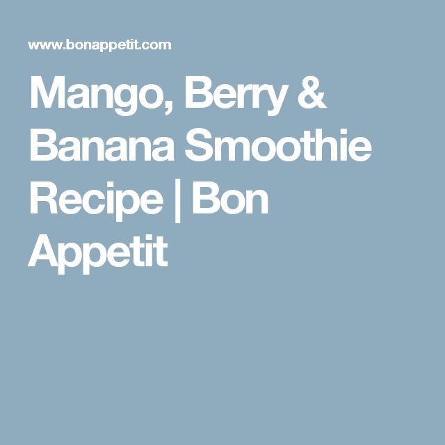 Mango, Berry & Banana Smoothie Recipe   Bon Appetit