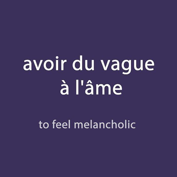 French expression of the day: avoir du vague à l'âme - to feel melancholic
