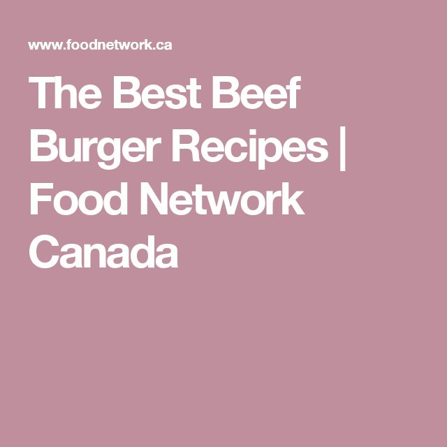 The Best Beef Burger Recipes | Food Network Canada