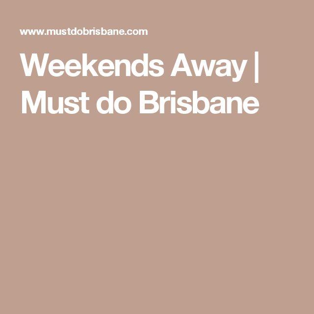 Weekends Away   Must do Brisbane