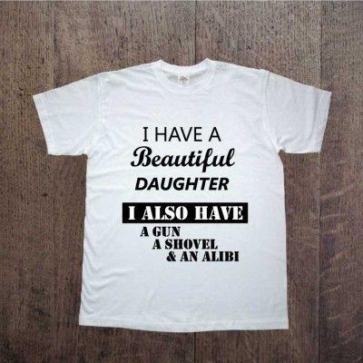 Tshirt męski z napisem I have a beautiful daughter. i also have a gun a shovel & an alibi. Idealna jako prezent dla taty. Koszulka ddshirt
