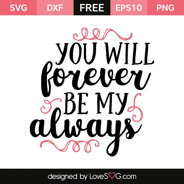 *** FREE SVG CUT FILE for Cricut, Silhouette and more *** You will forever be my always