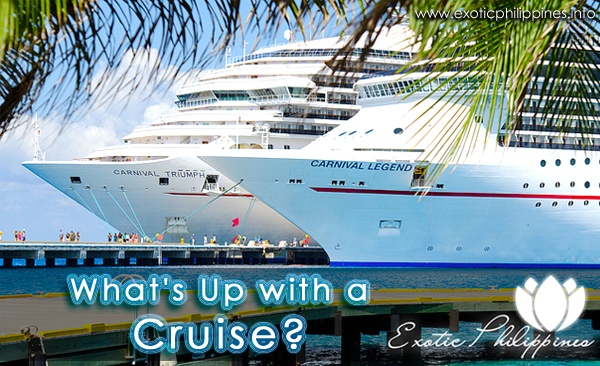 What's Up with a Cruise? http://www.exoticphilippines.info/2012/09/whats-up-with-cruise.html: Exotic Philippines, Philippines Blog